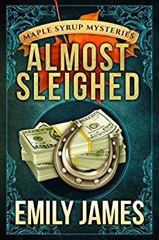 Almost Sleighed (Maple Syrup Mysteries Book 3) by [James, Emily]