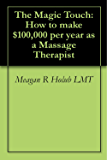 The Magic Touch: How to make 100,000 per year as a Massage Therapist