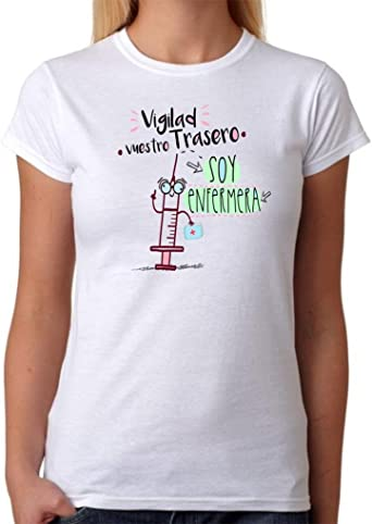 Camiseta Enfermera. Vigilad vuestro Trasero Soy Enfermera. Camiseta Divertida de Regalo: Amazon.es: Ropa y accesorios