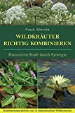 Wildkräuter richtig kombinieren: Kombinationstabellen von 16 einheimischen Wildkräutern (German Edition)
