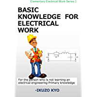 BASIC KNOWLEDGE FOR ELECTRICAL WORK (ELEMENTARY ELECTRICAL WORK SERRIES Book 1) (English Edition)