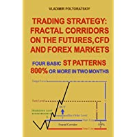 Trading Strategy: Fractal Corridors on the Futures, CFD and Forex Markets, Four Basic ST Patterns, 800% or More in Two…