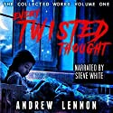 Every Twisted Thought: The Collected Works, Volume 1 Audiobook by Andrew Lennon Narrated by Steve White