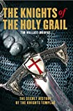 Knights of the Holy Grail: The Secret History of The Knights Templar