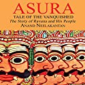 Asura Tale of The Vanquished: The Story of Ravana And His People Audiobook by Anand Neelakantan Narrated by Sanket Mhatre