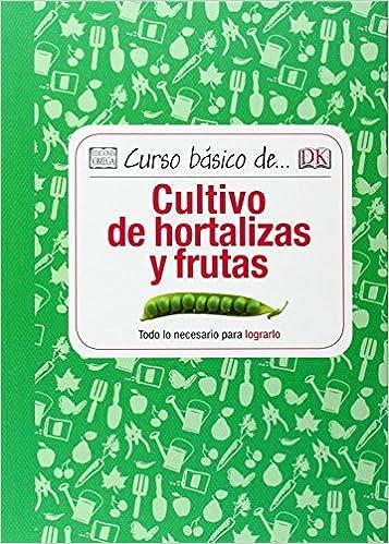 Descarga gratuita de libros pdf en línea. Curso Básico De Cultivo De Hortalizas Y Frutas PDF