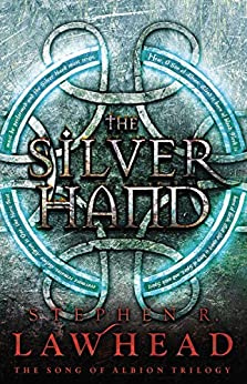 The Silver Hand (The Song of Albion Book 2) by [Lawhead, Stephen]
