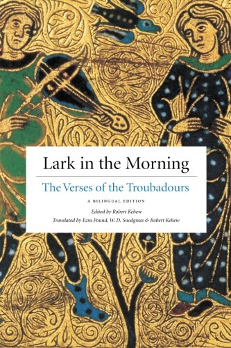 Lark in the Morning: The Verses of the Troubadours, a Bilingual Edition (English and French Edition)