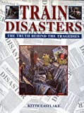 img - for Train Disasters - The Truth Behind the Disasters book / textbook / text book