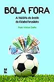 Bola fora: A historia do êxodo do futebol brasileiro