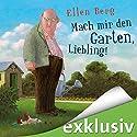 Mach mir den Garten, Liebling! (K)ein Landlust-Roman Hörbuch von Ellen Berg Gesprochen von: Tessa Mittelstaedt