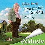 Mach mir den Garten, Liebling! (K)ein Landlust-Roman | Ellen Berg