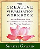 The Creative Visualization Workbook: Second Edition (Gawain, Shakti)