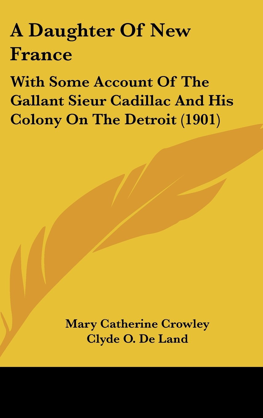 Read Online A Daughter Of New France: With Some Account Of The Gallant Sieur Cadillac And His Colony On The Detroit (1901) pdf epub