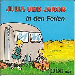 Julia Und Jakob In Den Ferien Ein Pixi Buch 340 Einzeltitel Aus