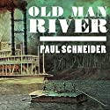 Old Man River: The Mississippi River in North American History Audiobook by Paul Schneider Narrated by Alan Sklar