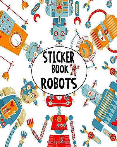 Download Sticker Book Robots: Blank Sticker Book Sticker Journal 8x10 100 pages (Volume 9) ebook