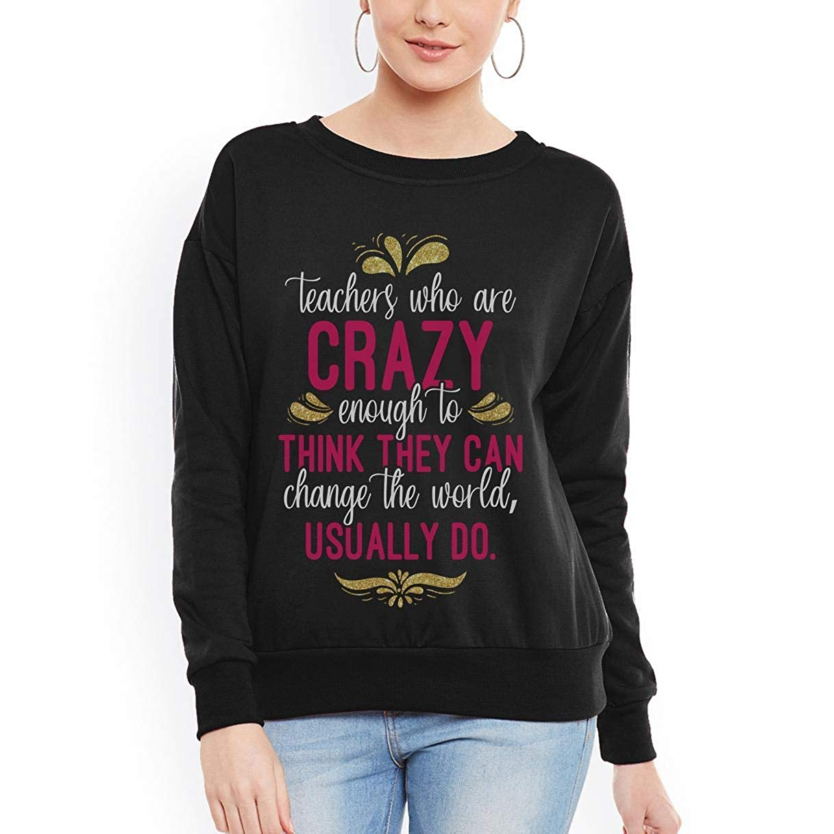 Crazy Teacher Enough to Think can Change The Word Funny Women Sweatshirt tee