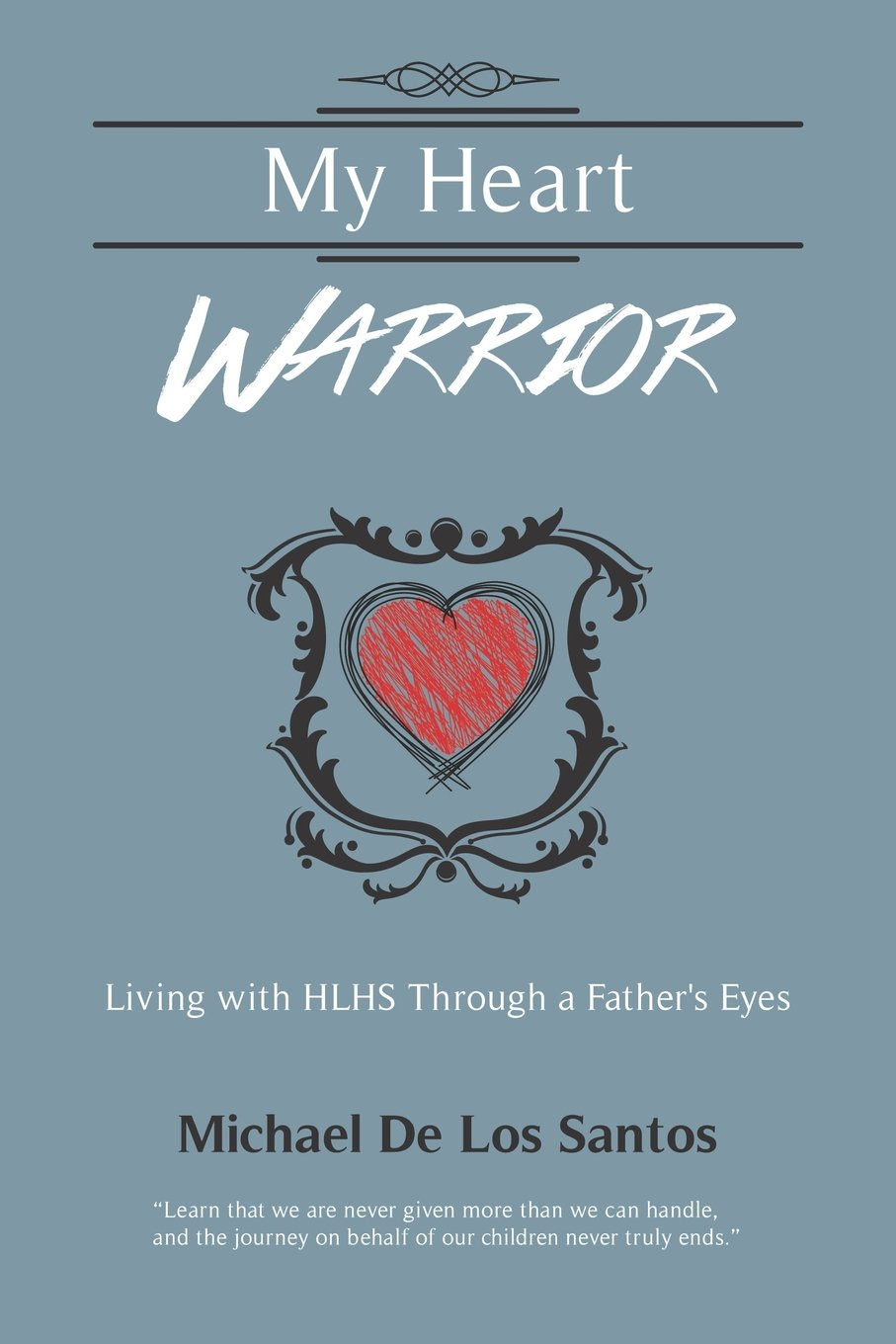 MY HEART WARRIOR: Living With HLHS Through A Fathers Eyes