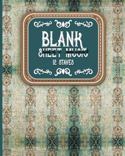Blank Sheet Music - 12 Staves: Sheet Music Blank / Music Manuscript Paper / Music Sheet Paper / Music Sketchbook (Volume 3) ebook
