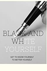 BLACK AND WHITE WITH YOURSELF: BLACK AND WHITE WITH YOURSELF is a personal development tool made up of 13 hard to answer questions. (French Edition) Paperback