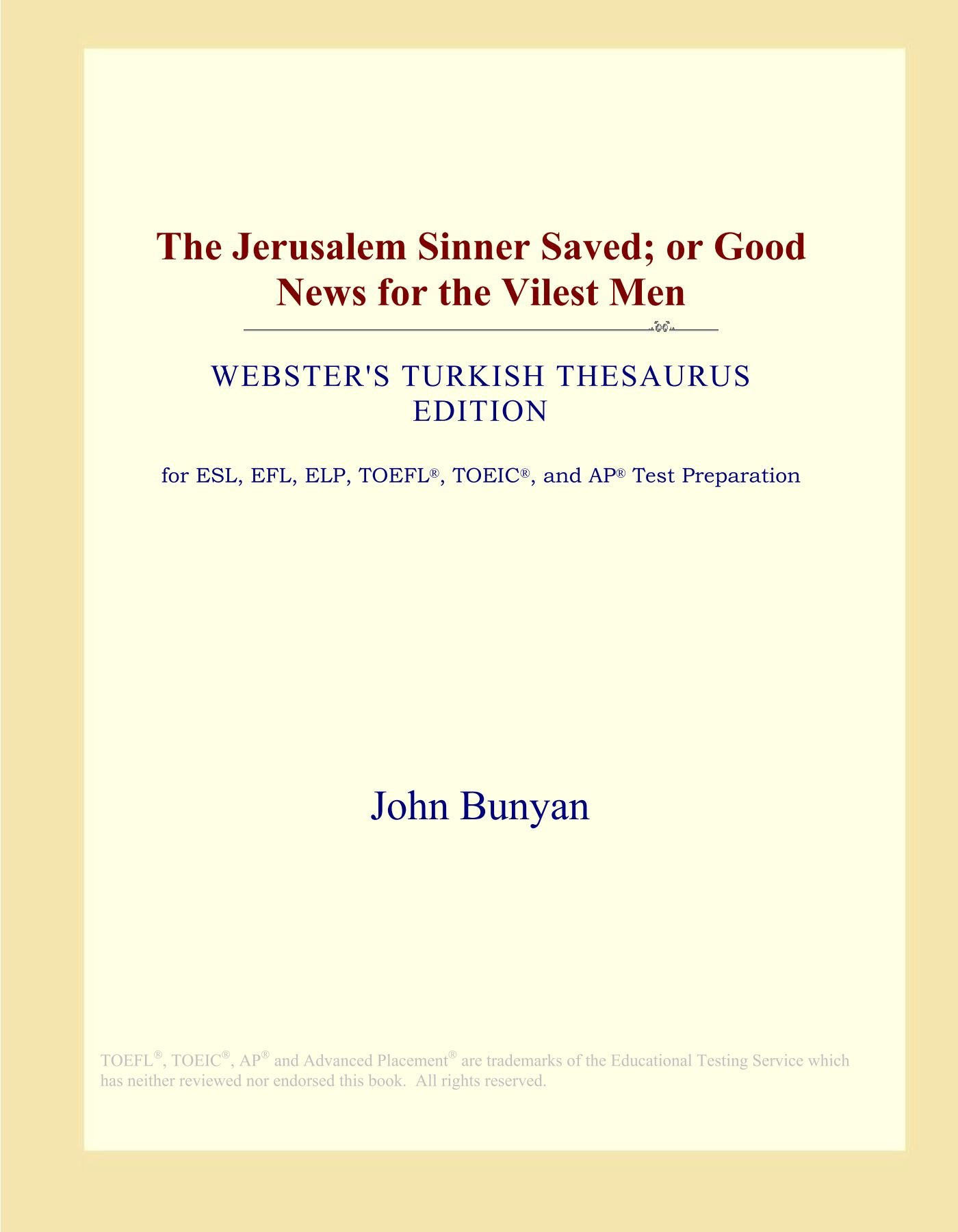 The Jerusalem Sinner Saved; or Good News for the Vilest Men (Webster's Turkish Thesaurus Edition) PDF