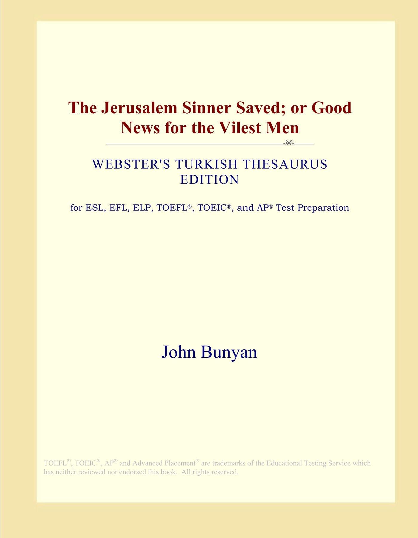 The Jerusalem Sinner Saved; or Good News for the Vilest Men (Webster's Turkish Thesaurus Edition) pdf epub