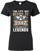 Ladies Life Begins At 70 1947 The Birth Of Legends Myth Funny DT T-Shirt Tee