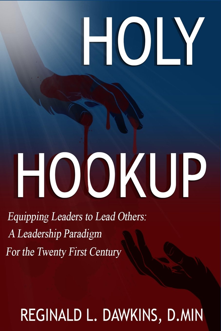 Download The Holy Hookup: Equipping Leaders to Lead Others: A Leadership Paradigm for the Twenty First Century PDF