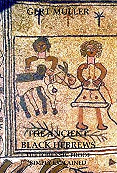 The Ancient Black Hebrews Vol II: The Forensic Proof Simply Explained by [Muller, Gert]
