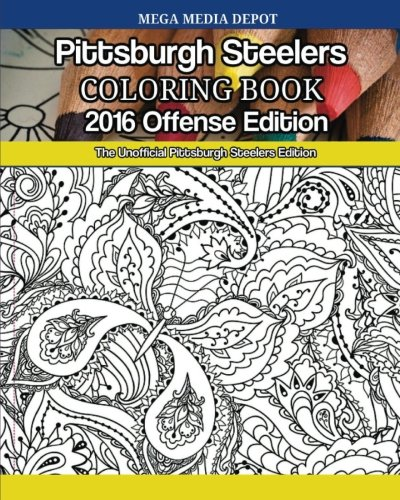 Download Pittsburgh Steelers 2016 Offense Coloring Book: The Unofficial Pittsburgh Steelers Edition pdf epub