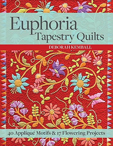 Euphoria Tapestry Quilts: 40 Appliqué Motifs & 17 Flowering Projects ()