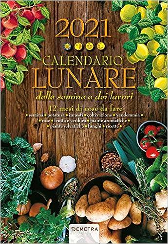 Calendario Lunare Delle Semine E Dei Lavori 2021 Amazon.it: Calendario lunare 2021     Libri