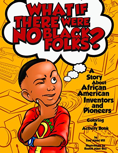Search : What If There Were No Black Folks?: A Story About African American Inventors and Pioneers