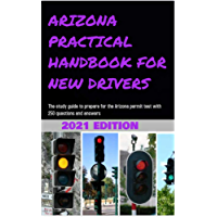 ARIZONA PRACTICAL HANDBOOK FOR NEW DRIVERS : The study guide to prepare for the Arizona permit test with 250 questions…