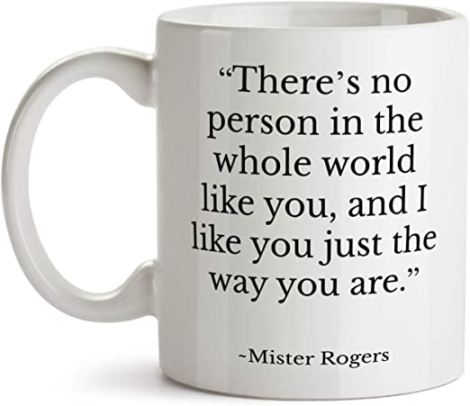 Amazon Com Mr Rogers Quote Coffee Mug From Mom Teacher For Best Friend There S No Person In The Whole World Like You 15oz Kitchen Dining