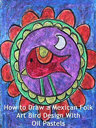 Birds Oil - How to Draw a Mexican Folk Art Bird Design With Oil Pastels