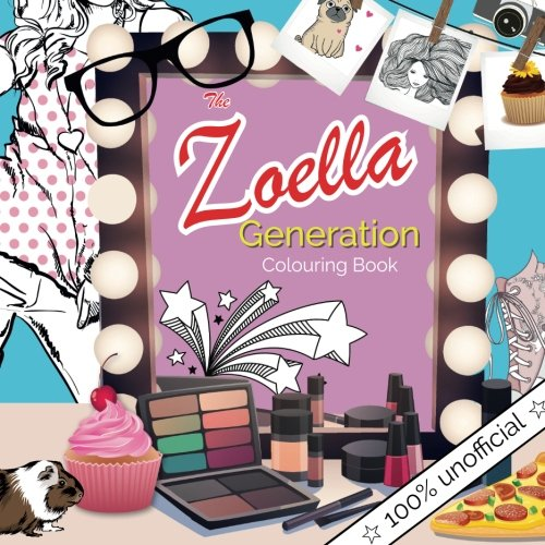 The Zoella Generation Colouring Book: A Colouring Book of Zoella's Favourite Things....inspired by Fashion, Friendship, Shopping, Cookies & Cupcakes!