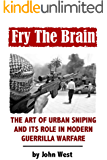 Fry The Brain:  The Art of Urban Sniping and its Role in Modern Guerrilla Warfare (n/a Book 1)