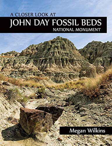 A Closer Look at John Day Fossil Beds National Monument (John Day Fossil Beds National Monument Oregon)