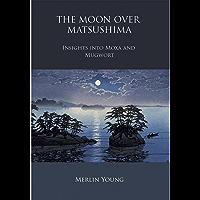 The Moon Over Matsushima: Insights into Moxa and Mugwort (English Edition)