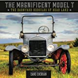 The Magnificent Model T: the Barnyard Rebuilds of Bear Lake, Zane Cochran, 1479147443