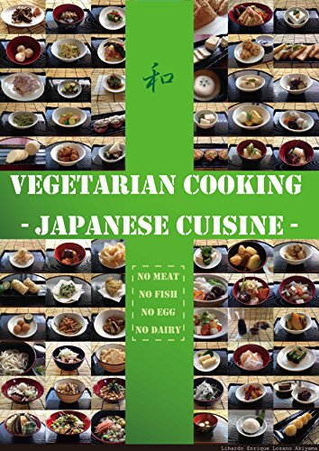 Vegetarian cooking - Japanese cuisine: 100 recipes of vegetarian cuisines in Japan by Libardo Enrique Lozano Akiyama