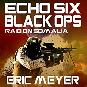 Echo Six: Black Ops - Raid on Somalia Audiobook