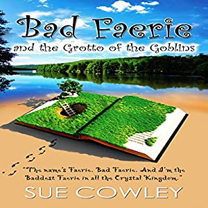 Bad Faerie and the Grotto of the Goblins Audiobook