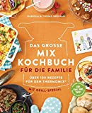 Das große Mix-Kochbuch für die Familie: Über 100 Rezepte für den Thermomix® - Mit Grill-Spezial - Für TM5 & TM31