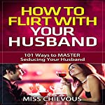 How to Flirt with Your Husband: 101 Ways to Master Seducing Your Husband | Miss Chievous