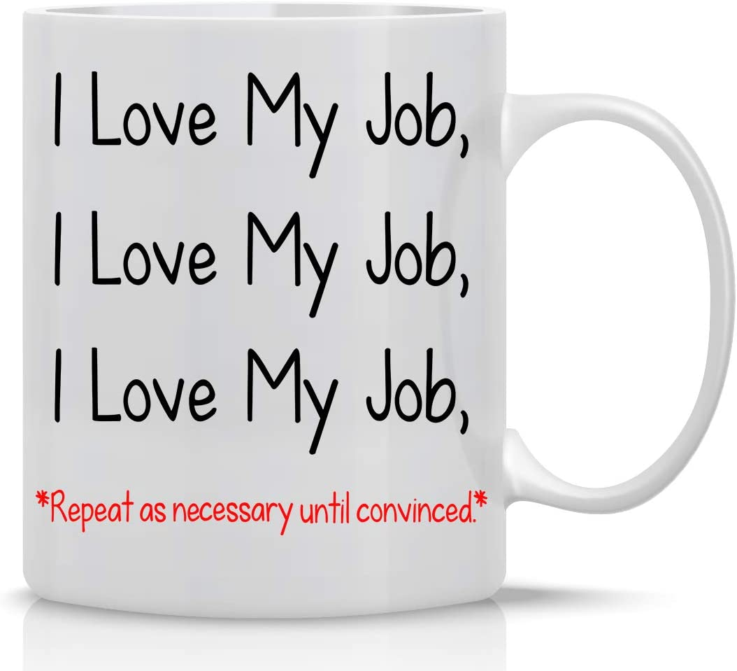 I Love My Job 11oz Funny Coffee Mug With Sayings Inspirational Sarcasm Great Desk Office Decor For Women Men Boss Coworker Employee, Friend By CBT Mugs
