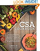 #8: The CSA Cookbook: No-Waste Recipes for Cooking Your Way Through a Community Supported Agriculture Box, Farmers' Market, or Backyard Bounty