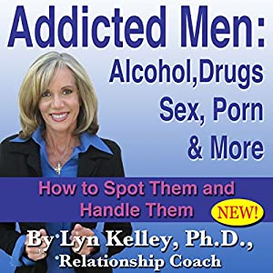 Addicted Men: Alcohol, Drugs, Sex, Porn and More Audiobook